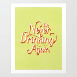 I'm Never Drinking Again Art Print