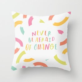 Never Be Afraid of Change Throw Pillow