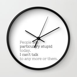 People are particulary stupid today - GG Collection Wall Clock