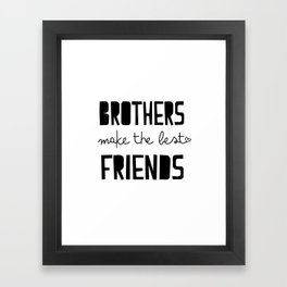 Brothers make the best friends, boys quote, childrens, kids, monochrome art Framed Art Print