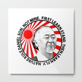 "Mr Miyagi said: ""First learn stand, then learn fly. Nature rule Daniel son, not mine"" Metal Print"