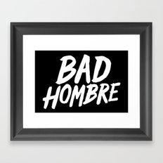 Bad Hombre Framed Art Print