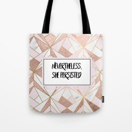 Nevertheless she persisted - rose gold marble geo Tote Bag