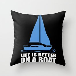Life Is Better On A Boat Sailing Skipper Throw Pillow