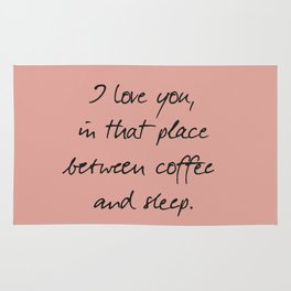 I love you, between coffee, sleep, romantic handwritten quote, humor sentence for free woman and man Rug