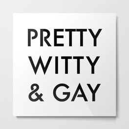 Pretty, Witty, & Gay Metal Print