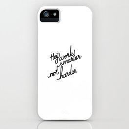 Hey work smarter not harder   [black] iPhone Case