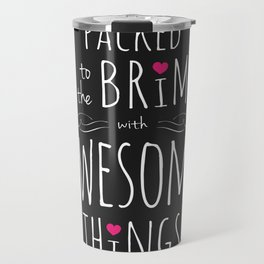 Packed to the Brim with Awesome Things Travel Mug
