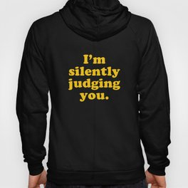 I'm Silently Judging You Hoody