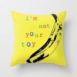 I'm not your Toy Throw Pillow