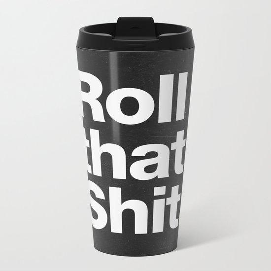 Roll that Shit - black version Metal Travel Mug