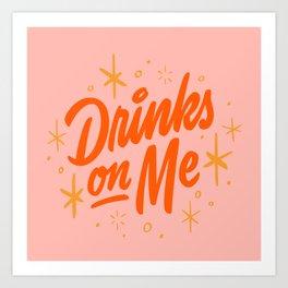 Drinks On Me Art Print