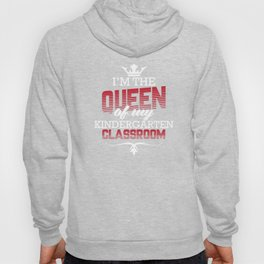 I'm The Queen Of My Kindergarten Classroom T-Shirt Hoody