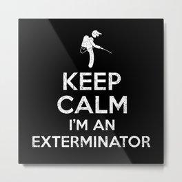 Keep Calm Exterminator Metal Print