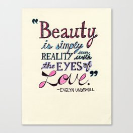 Beauty is simply reality seen with the eyes of love Canvas Print