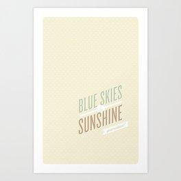 blue skies & sunshine! Art Print