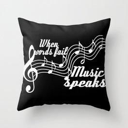 When words fail music speaks Throw Pillow