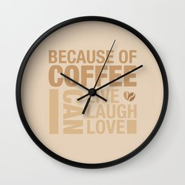 Because of Coffee 1 Wall Clock
