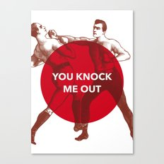 You Knock Me Out Canvas Print