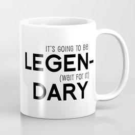 It's going to be Legendary Coffee Mug