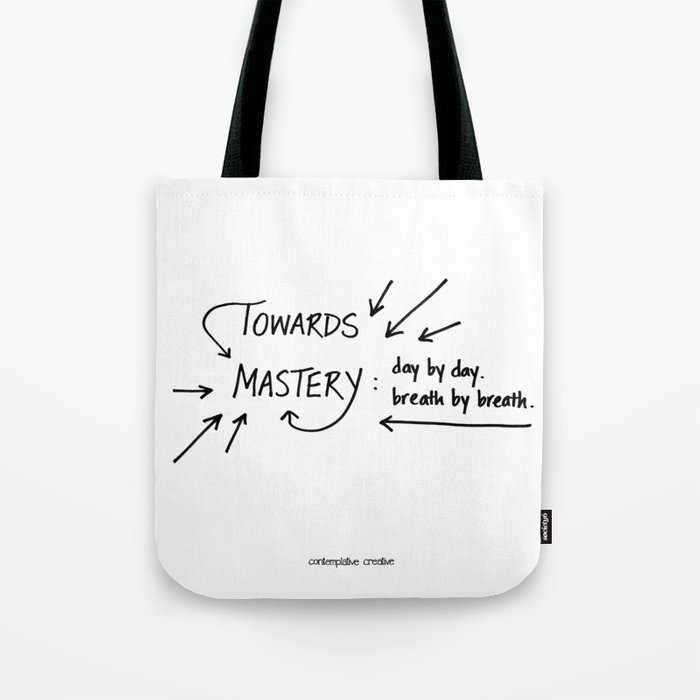 """Towards Mastery - Design #2 of the """"Words To Live By"""" series Tote Bag"""