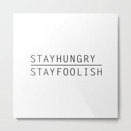 Stay Hungry, Stay Foolish Metal Print