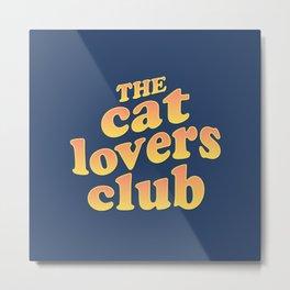 The Cat Lovers Club Metal Print