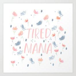 tired mama florals Art Print