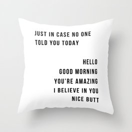 Just In Case No One Told You Today Hello Good Morning You're Amazing I Belive In You Nice Butt Minimal Throw Pillow