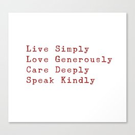 Inspiration for a good life - Live Simply, Love Generously, Care Deeply, Speak Kindly Canvas Print