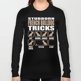 Stubborn French Bulldog Tricks design Long Sleeve T-shirt