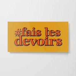 Do your homeworks - Fais tes devoirs Metal Print