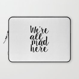 Alice In Wonderland Quote We Are All Mad Here Nursery Decor Nursery Wall Art Children Decor Kids Laptop Sleeve