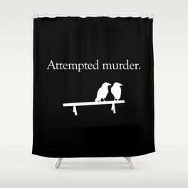 Attempted Murder (white design) Shower Curtain