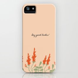 Hey Good Lookin' iPhone Case
