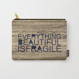 Everything Beautiful Is Fragile Carry-All Pouch