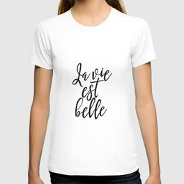 PRINTABLE Art, La Vie Est Belle, French Print,French Quote,Quote Art,Quote Prints,Calligraphy Print, T-shirt