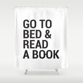 Go to bed and read a book Shower Curtain
