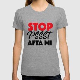 """Stop """"Pssst"""" Afta Mi T-shirt"""