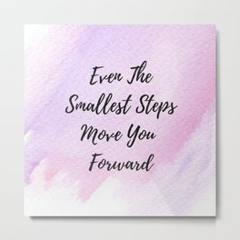 Even the smallest steps move you forward Metal Print