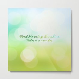 Good Morning Sunshine - Today is a new day Metal Print