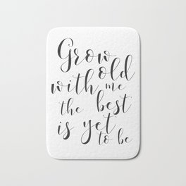 LOVE GIFT IDEA, Grow Old With Me The Best Is Yet To Be,Song Lyrics,Love Quote,love Art,Wedding Quote Bath Mat