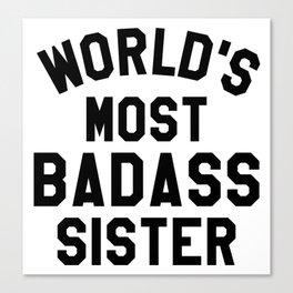 WORLD'S MOST BADASS SISTER Canvas Print