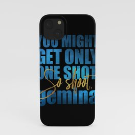 You might get only one shot. So shoot. Gemina iPhone Case