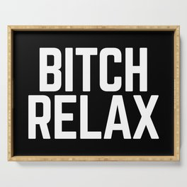 Bitch Relax Funny Quote Serving Tray