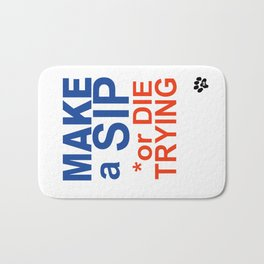 MAKE a SIP or DIE TRYING Bath Mat