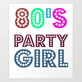 80s Party Girl Cute And Funny 80s Lover Gift Idea Design Art Print