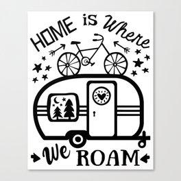 Home Is Where We Roam Rv Camper Road Trip Canvas Print