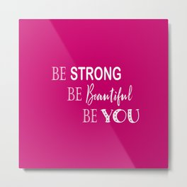 Be Strong, Be Beautiful, Be You - Pink and White Metal Print