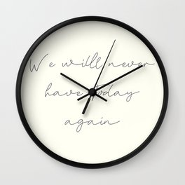We'll never have today again, carpe diem, make the most out of life, achieve dreams, David Jones Wall Clock